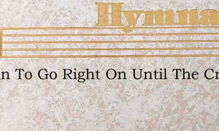 I Mean To Go Right On Until The Crown Is – Hymn Lyrics