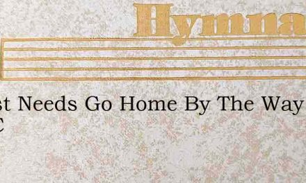 I Must Needs Go Home By The Way Of The C – Hymn Lyrics