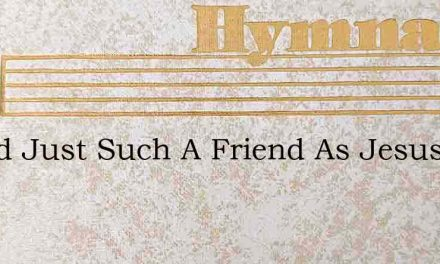 I Need Just Such A Friend As Jesus – Hymn Lyrics