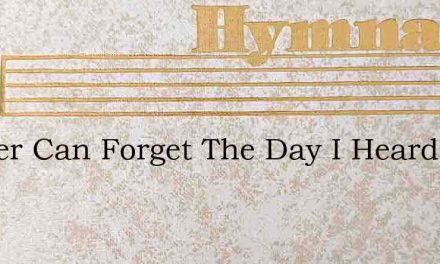 I Never Can Forget The Day I Heard My Mo – Hymn Lyrics