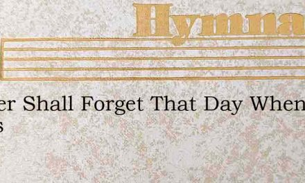 I Never Shall Forget That Day When Jesus – Hymn Lyrics