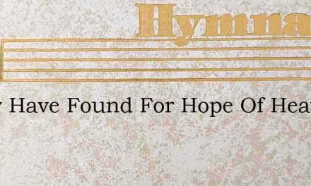 I Now Have Found For Hope Of Heaven – Hymn Lyrics