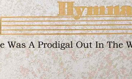I Once Was A Prodigal Out In The World – Hymn Lyrics