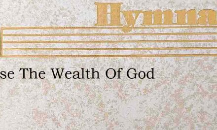 I Praise The Wealth Of God – Hymn Lyrics
