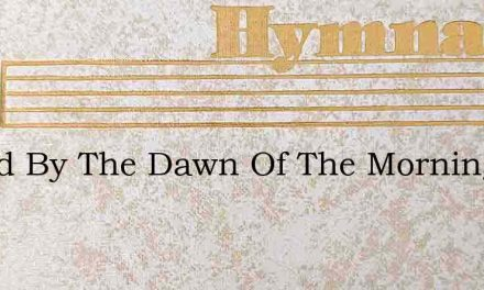 I Read By The Dawn Of The Morning – Hymn Lyrics