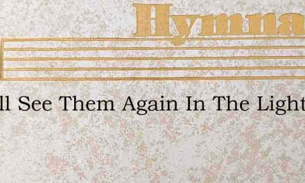 I Shall See Them Again In The Light Of T – Hymn Lyrics