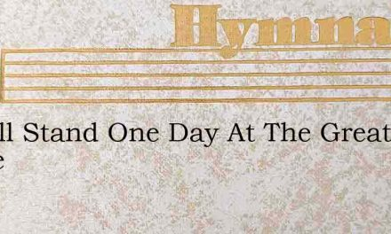 I Shall Stand One Day At The Great White – Hymn Lyrics