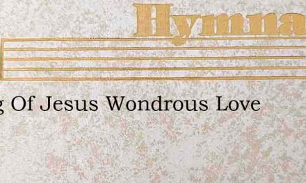 I Sing Of Jesus Wondrous Love – Hymn Lyrics