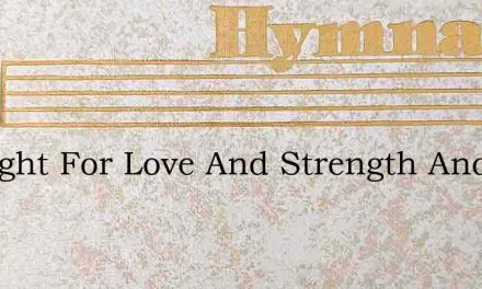 I Sought For Love And Strength And Light – Hymn Lyrics