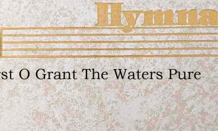 I Thirst O Grant The Waters Pure – Hymn Lyrics