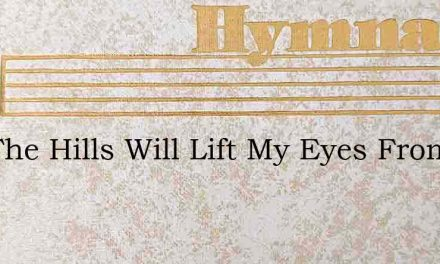 I To The Hills Will Lift My Eyes From Wh – Hymn Lyrics