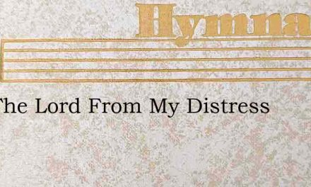 I To The Lord From My Distress – Hymn Lyrics