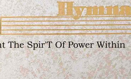 I Want The Spir'T Of Power Within – Hymn Lyrics