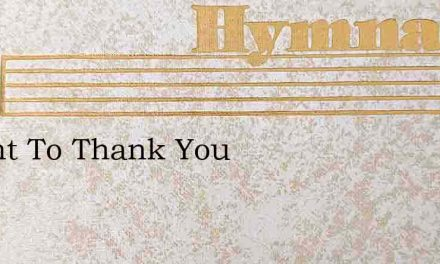 I Want To Thank You – Hymn Lyrics