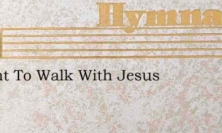 I Want To Walk With Jesus – Hymn Lyrics