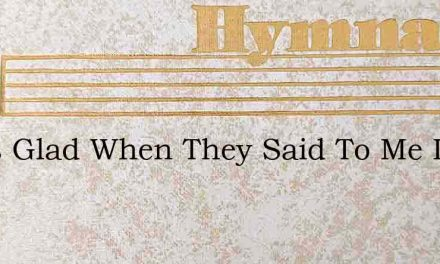 I Was Glad When They Said To Me Let Us – Hymn Lyrics
