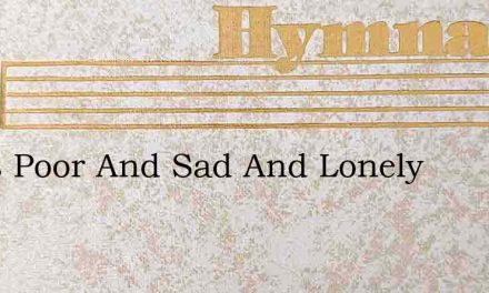 I Was Poor And Sad And Lonely – Hymn Lyrics