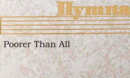 I Was Poorer Than All – Hymn Lyrics