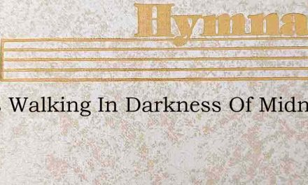 I Was Walking In Darkness Of Midnight – Hymn Lyrics