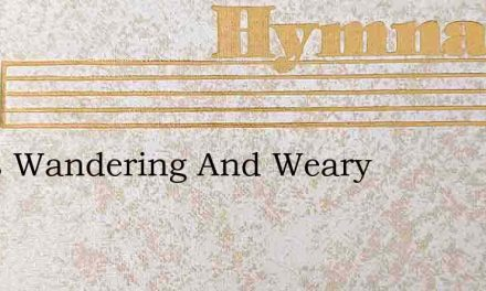 I Was Wandering And Weary – Hymn Lyrics