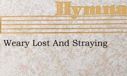I Was Weary Lost And Straying – Hymn Lyrics