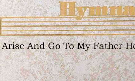 I Will Arise And Go To My Father Hewitt – Hymn Lyrics