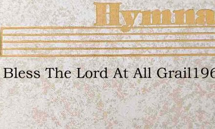 I Will Bless The Lord At All Grail1963 – Hymn Lyrics