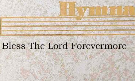 I Will Bless The Lord Forevermore – Hymn Lyrics