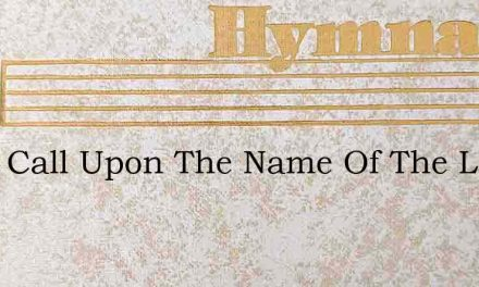 I Will Call Upon The Name Of The Lord – Hymn Lyrics