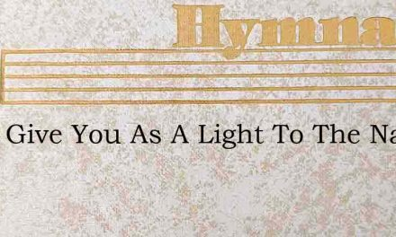 I Will Give You As A Light To The Nat – Hymn Lyrics
