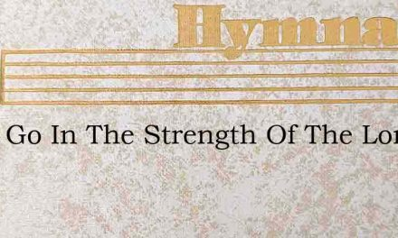 I Will Go In The Strength Of The Lord – Hymn Lyrics