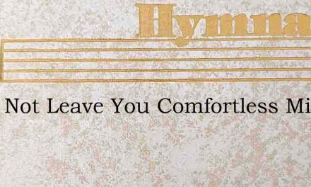 I Will Not Leave You Comfortless Miles – Hymn Lyrics