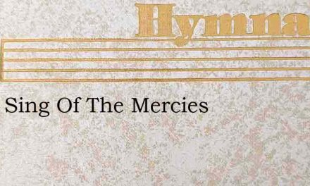 I Will Sing Of The Mercies – Hymn Lyrics