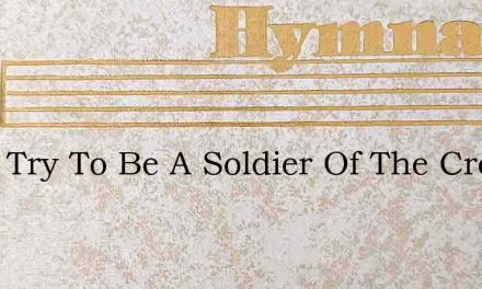 I Will Try To Be A Soldier Of The Cross – Hymn Lyrics