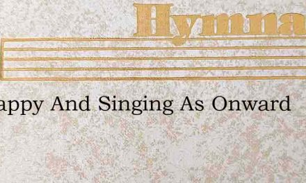 Im Happy And Singing As Onward – Hymn Lyrics