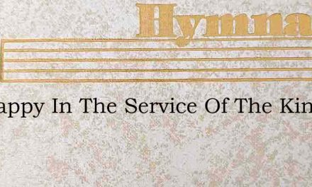 Im Happy In The Service Of The King – Hymn Lyrics
