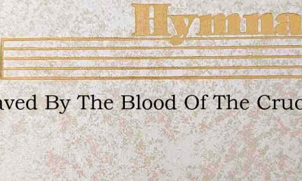 Im Saved By The Blood Of The Crucified O – Hymn Lyrics