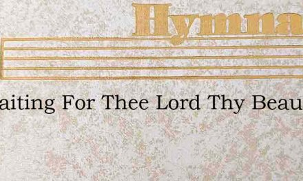Im Waiting For Thee Lord Thy Beauty To S – Hymn Lyrics