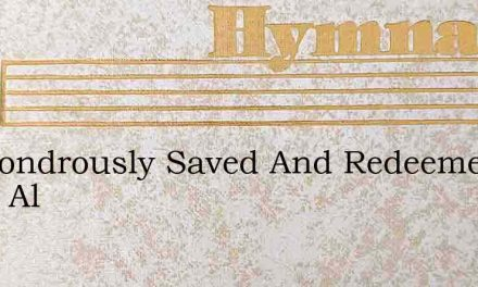 Im Wondrously Saved And Redeemed From Al – Hymn Lyrics