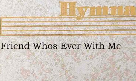 Ive A Friend Whos Ever With Me – Hymn Lyrics