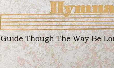 Ive A Guide Though The Way Be Long – Hymn Lyrics