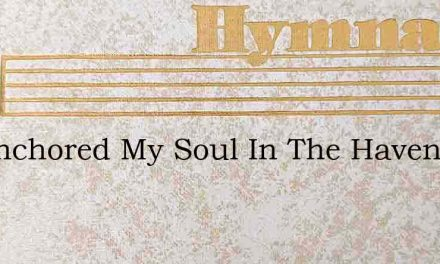 Ive Anchored My Soul In The Haven Of Res – Hymn Lyrics