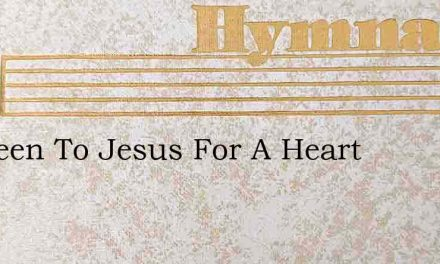 Ive Been To Jesus For A Heart – Hymn Lyrics
