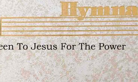Ive Been To Jesus For The Power – Hymn Lyrics