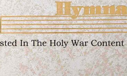Ive Listed In The Holy War Content To Su – Hymn Lyrics