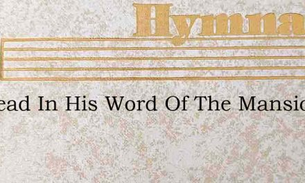 Ive Read In His Word Of The Mansions Mos – Hymn Lyrics