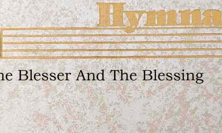 Ive The Blesser And The Blessing – Hymn Lyrics