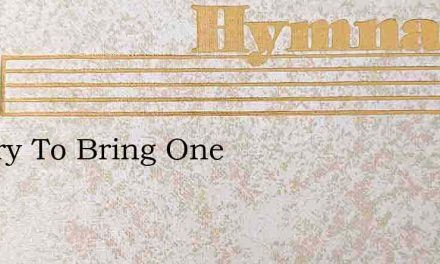 I'Ll Try To Bring One – Hymn Lyrics