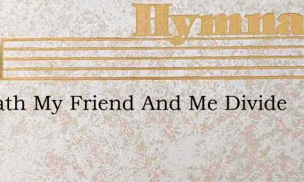 If Death My Friend And Me Divide – Hymn Lyrics