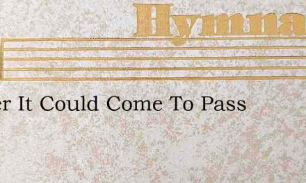 If Ever It Could Come To Pass – Hymn Lyrics